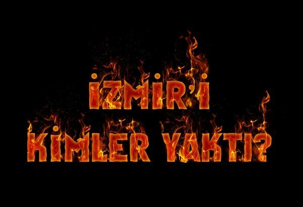 Ege Life | İzmir'i Kimler Yaktı?